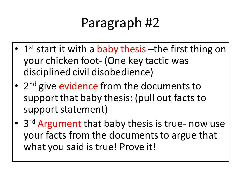 Paragraph #2 1 st start it with a baby thesis –the first thing on your chicken foot- (One key tactic was disciplined civil disobedience) 2 nd give evi