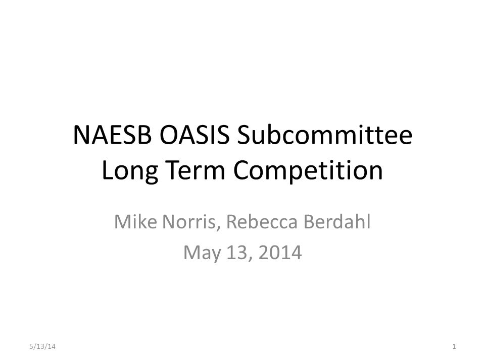 NAESB OASIS Subcommittee Long Term Competition Mike Norris, Rebecca Berdahl May 13, 2014 5/13/141