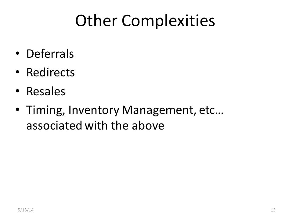 Other Complexities Deferrals Redirects Resales Timing, Inventory Management, etc… associated with the above 5/13/1413