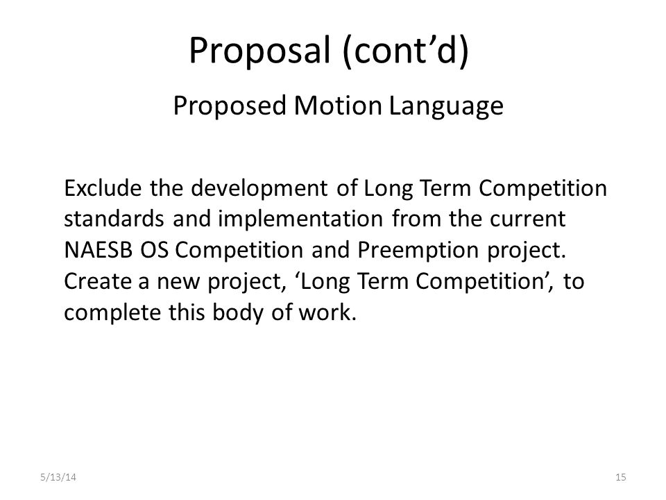 Proposal (cont'd) Proposed Motion Language Exclude the development of Long Term Competition standards and implementation from the current NAESB OS Competition and Preemption project.