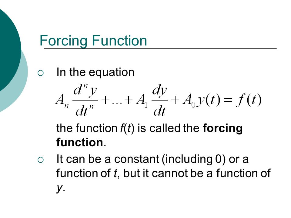 Forcing Function  In the equation the function f(t) is called the forcing function.