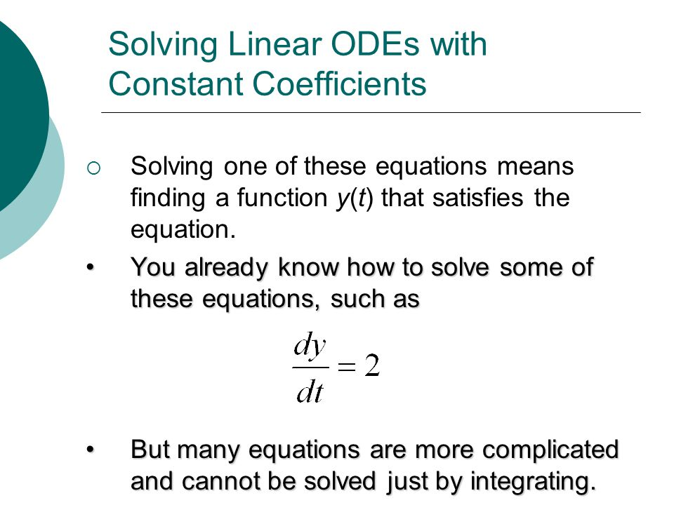 Solving Linear ODEs with Constant Coefficients  Solving one of these equations means finding a function y(t) that satisfies the equation.