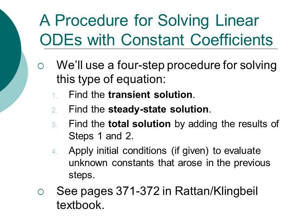 A Procedure for Solving Linear ODEs with Constant Coefficients  We'll use a four-step procedure for solving this type of equation: 1.