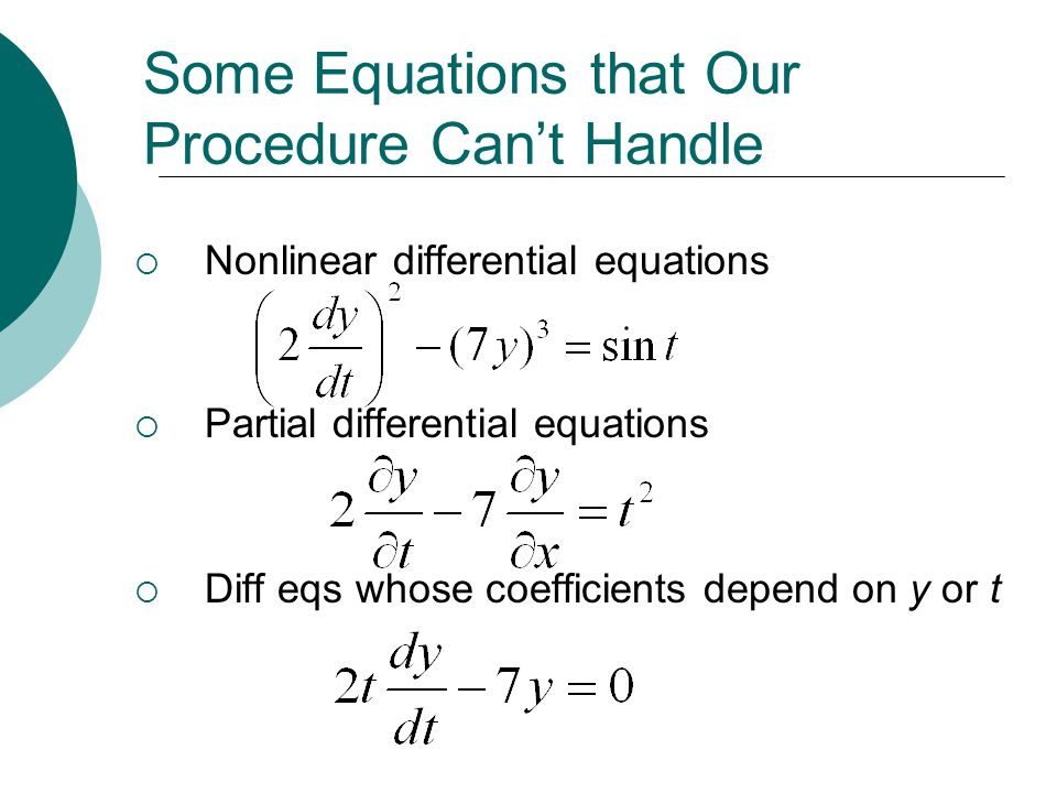 Some Equations that Our Procedure Can't Handle  Nonlinear differential equations  Partial differential equations  Diff eqs whose coefficients depend on y or t