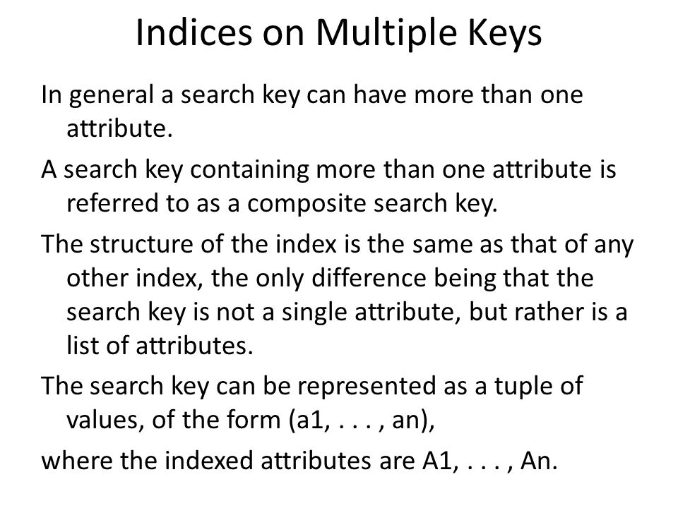 Indices on Multiple Keys In general a search key can have more than one attribute.