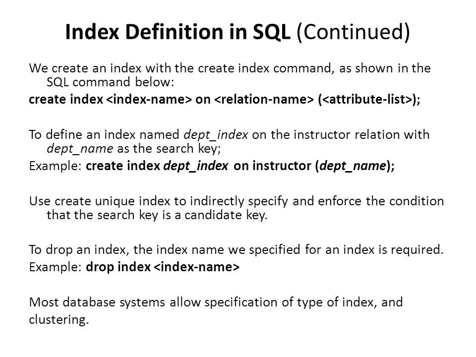 Index Definition in SQL (Continued) We create an index with the create index command, as shown in the SQL command below: create index on ( ); To defin
