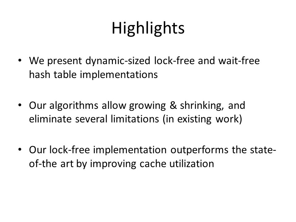 Highlights We present dynamic-sized lock-free and wait-free hash table implementations Our algorithms allow growing & shrinking, and eliminate several