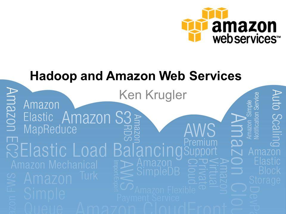 Hadoop and Amazon Web Services Ken Krugler