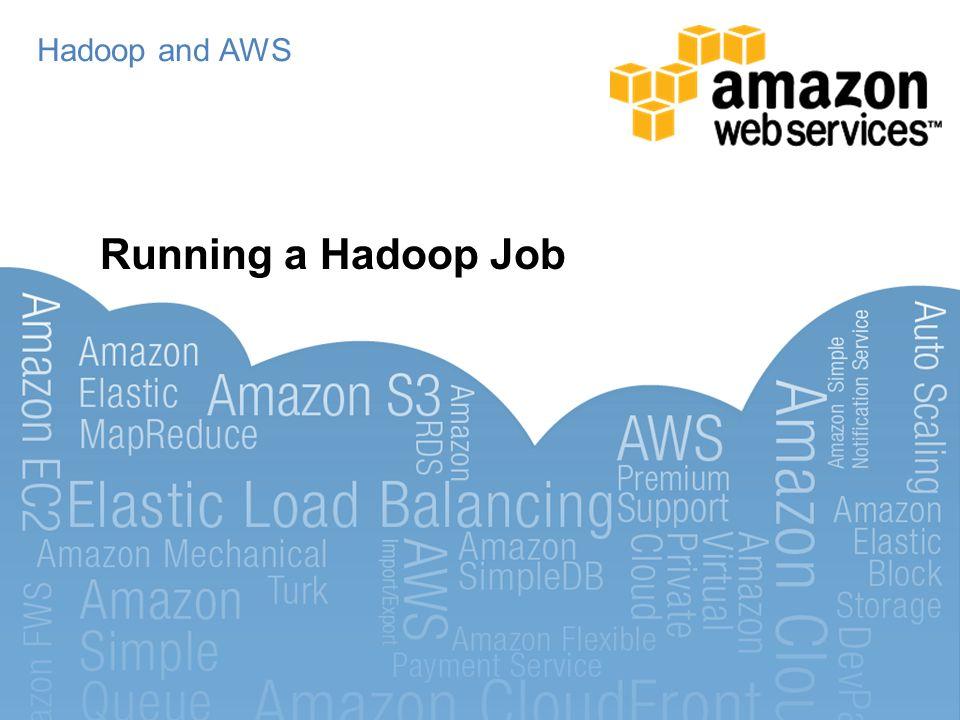 Hadoop and AWS Running a Hadoop Job