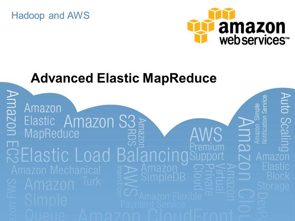 Hadoop and AWS Advanced Elastic MapReduce