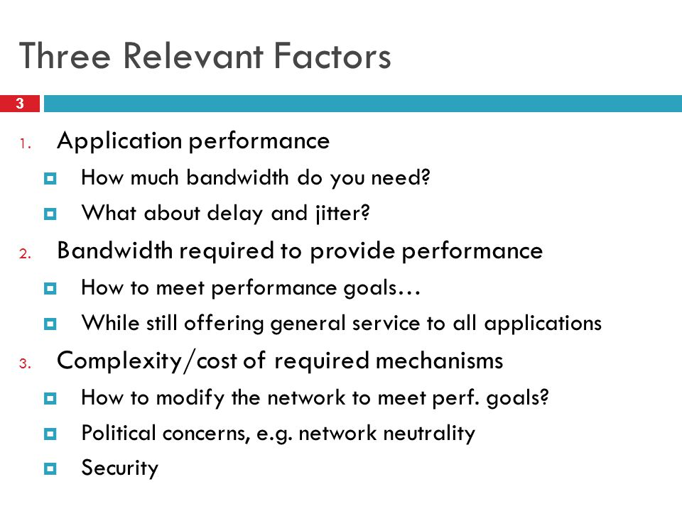 Three Relevant Factors 3 1. Application performance  How much bandwidth do you need.