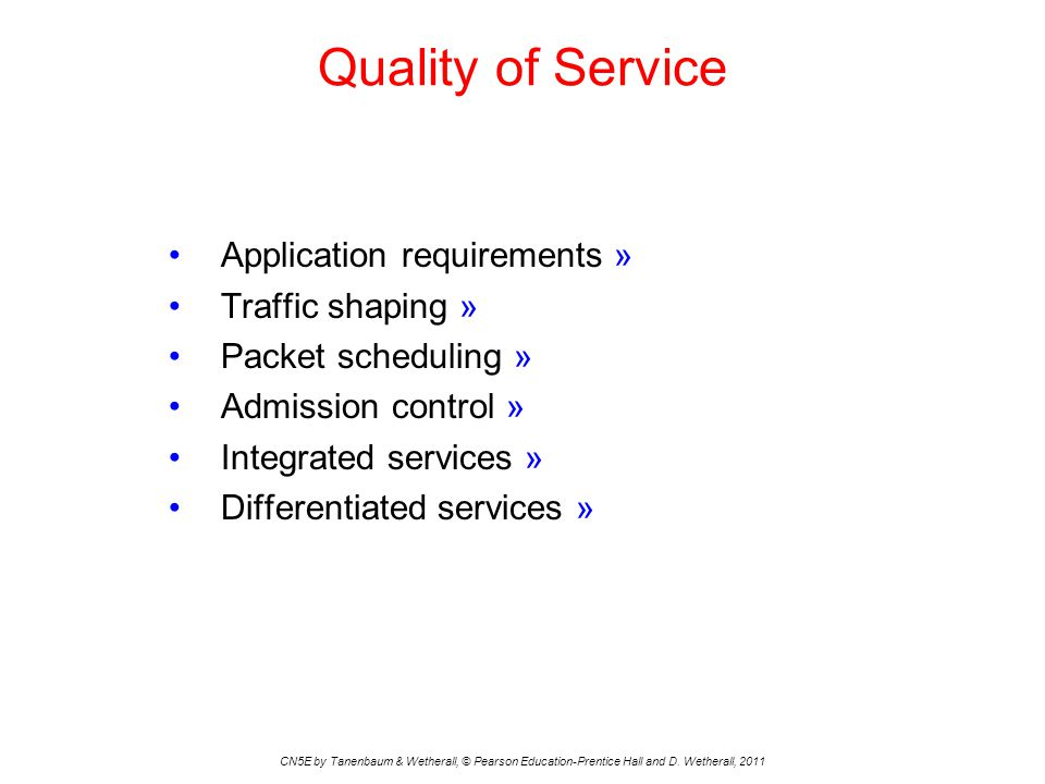 Quality of Service CN5E by Tanenbaum & Wetherall, © Pearson Education-Prentice Hall and D. Wetherall, 2011 Application requirements » Traffic shaping