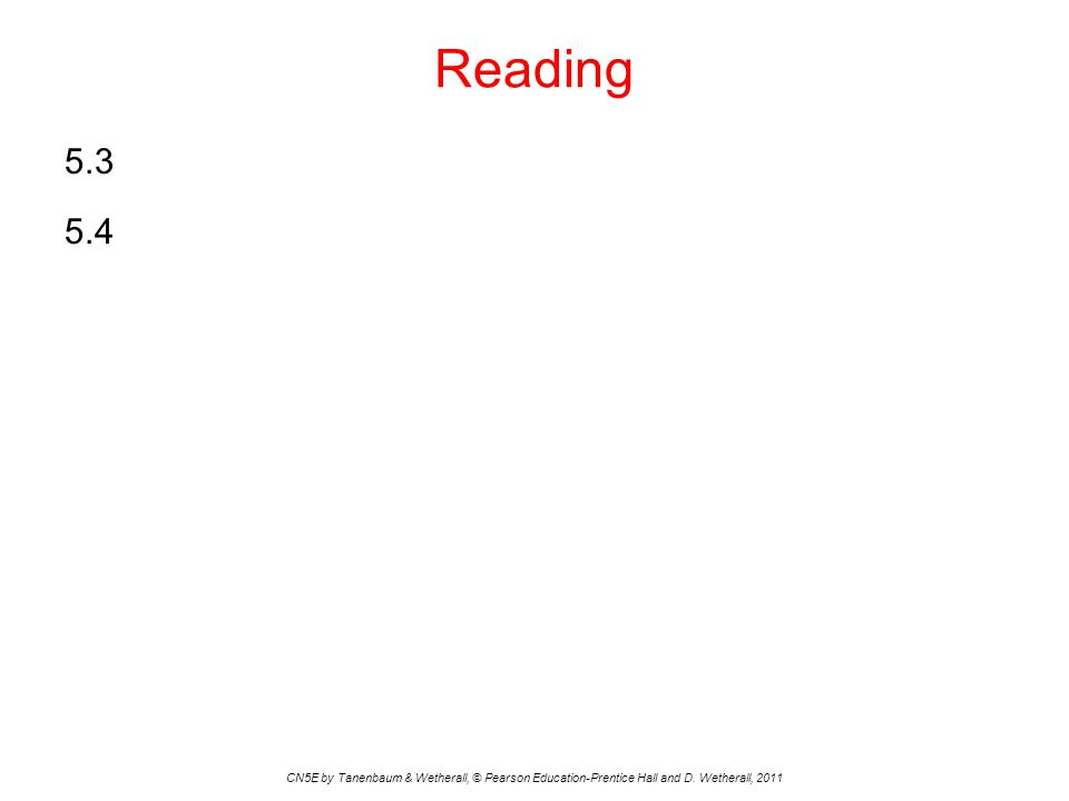 Reading 5.3 5.4 CN5E by Tanenbaum & Wetherall, © Pearson Education-Prentice Hall and D. Wetherall, 2011