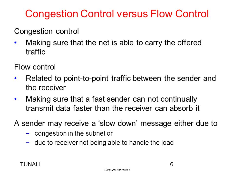 TUNALI Computer Networks 1 27 Traffic Shaping 1 Bursty traffic is often the cause of congestion Traffic shaping regulates the average rate (and burstiness) of data transmission This is an open loop method to prevent congestion.