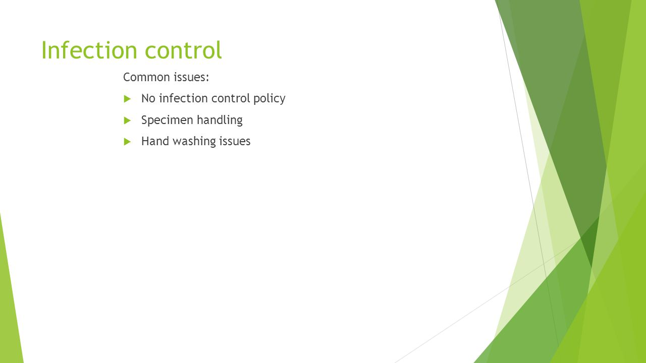Infection control Common issues:  No infection control policy  Specimen handling  Hand washing issues