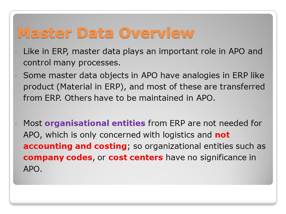 Master Data Overview Like in ERP, master data plays an important role in APO and control many processes.
