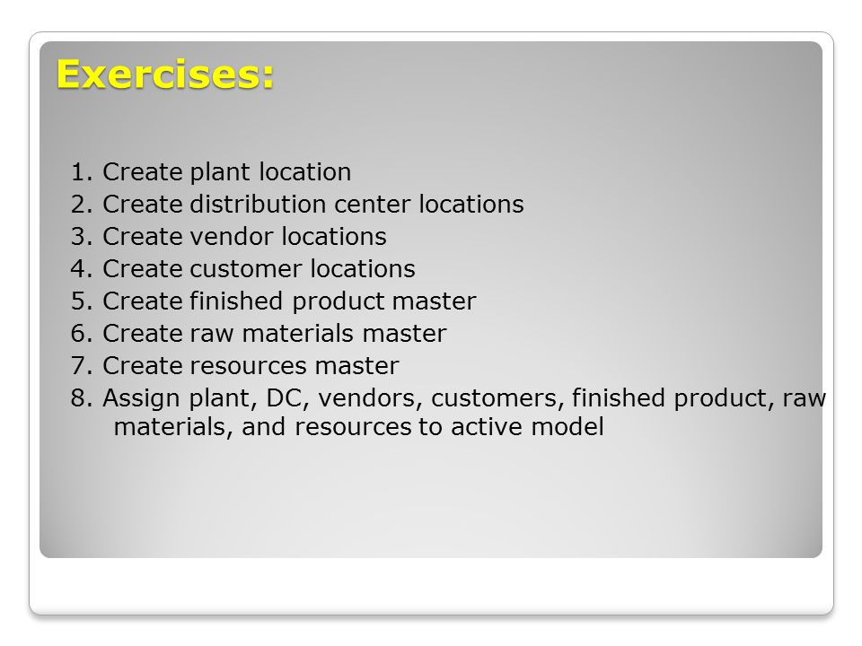Exercises: 1. Create plant location 2. Create distribution center locations 3.