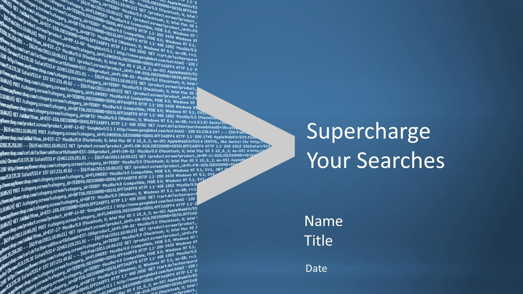 Copyright © 2011, Splunk Inc.Listen to your data. Date Name Title Supercharge Your Searches