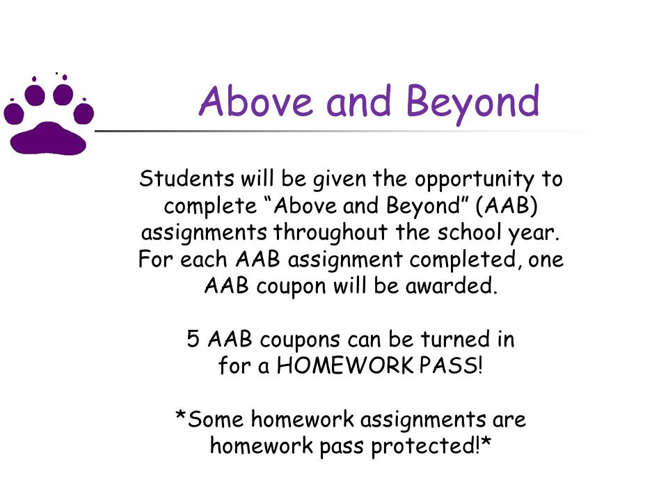 Above and Beyond Students will be given the opportunity to complete Above and Beyond (AAB) assignments throughout the school year.