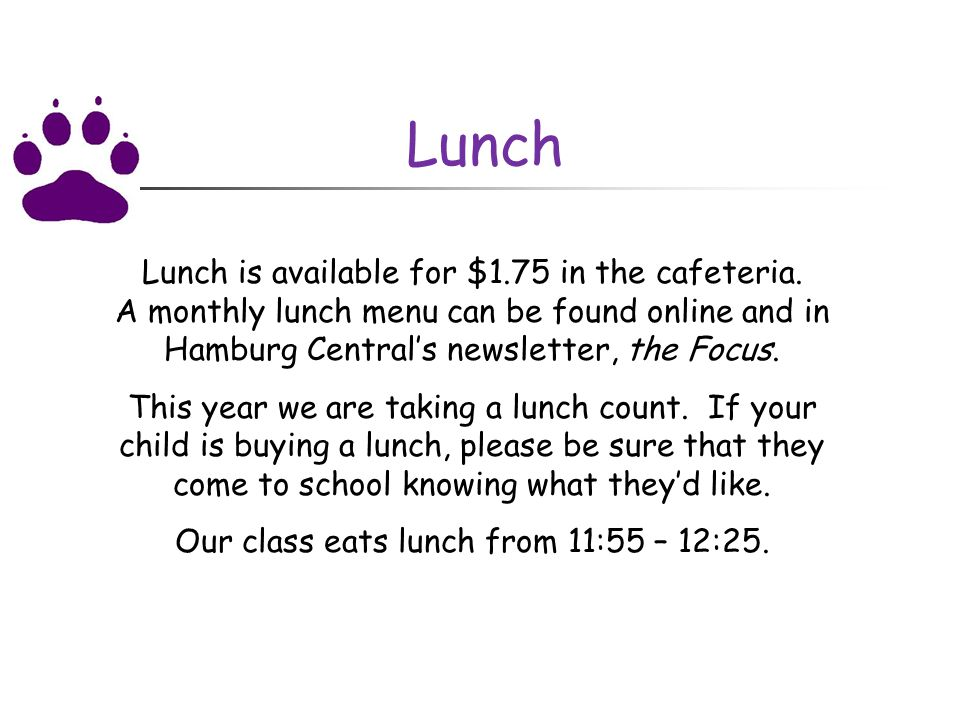 Lunch Lunch is available for $1.75 in the cafeteria.
