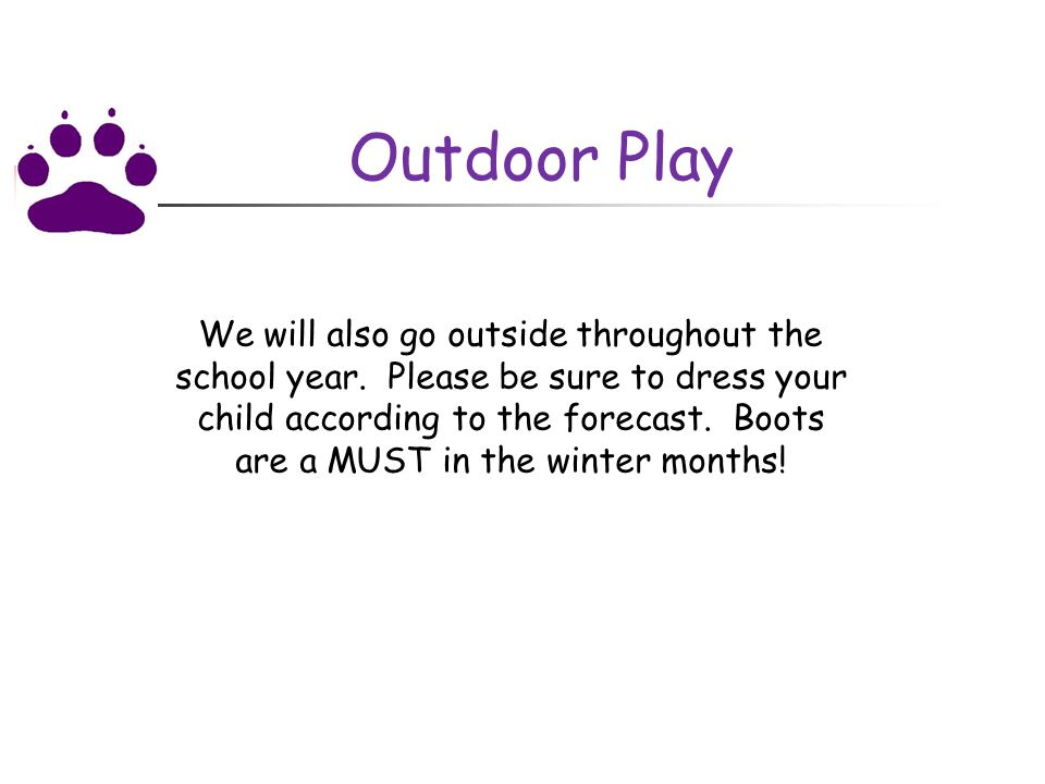 Outdoor Play We will also go outside throughout the school year.