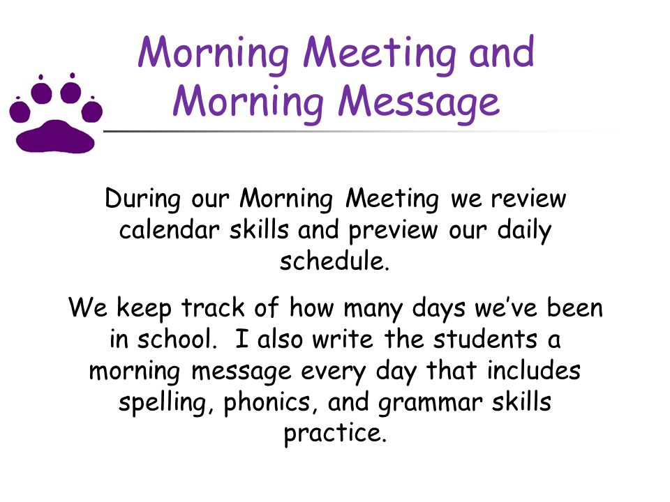Morning Meeting and Morning Message During our Morning Meeting we review calendar skills and preview our daily schedule.