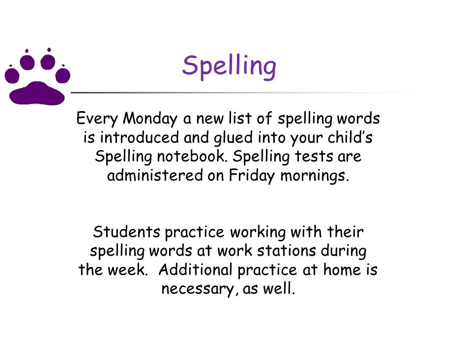 Spelling Every Monday a new list of spelling words is introduced and glued into your child's Spelling notebook.