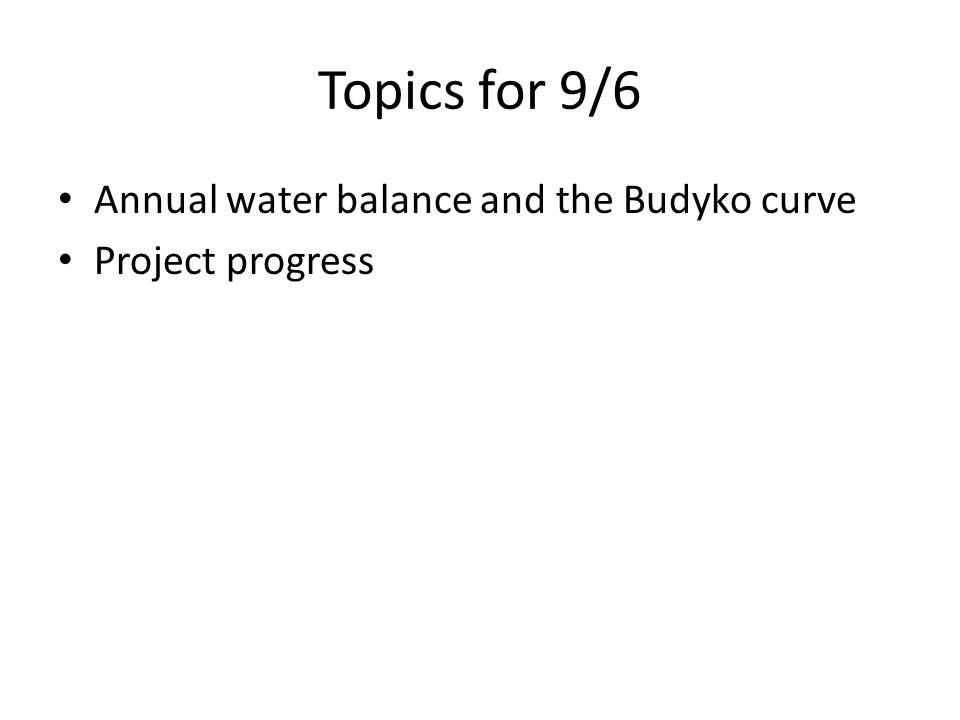 Topics for 9/6 Annual water balance and the Budyko curve Project progress