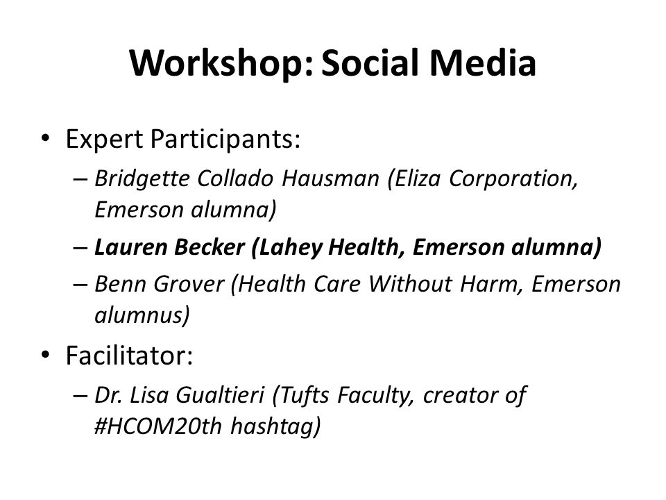 Workshop: Social Media Expert Participants: – Bridgette Collado Hausman (Eliza Corporation, Emerson alumna) – Lauren Becker (Lahey Health, Emerson alumna) – Benn Grover (Health Care Without Harm, Emerson alumnus) Facilitator: – Dr.