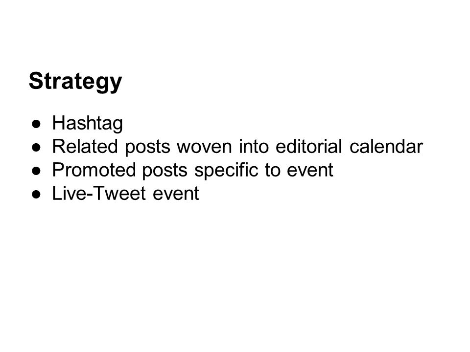 Strategy ●Hashtag ●Related posts woven into editorial calendar ●Promoted posts specific to event ●Live-Tweet event