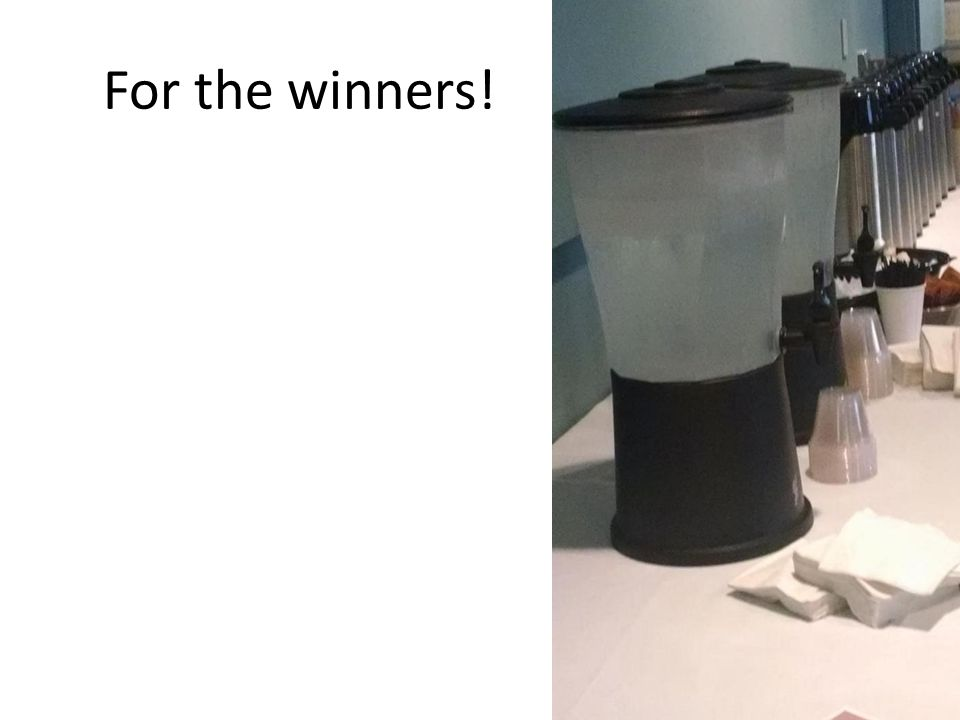 For the winners!