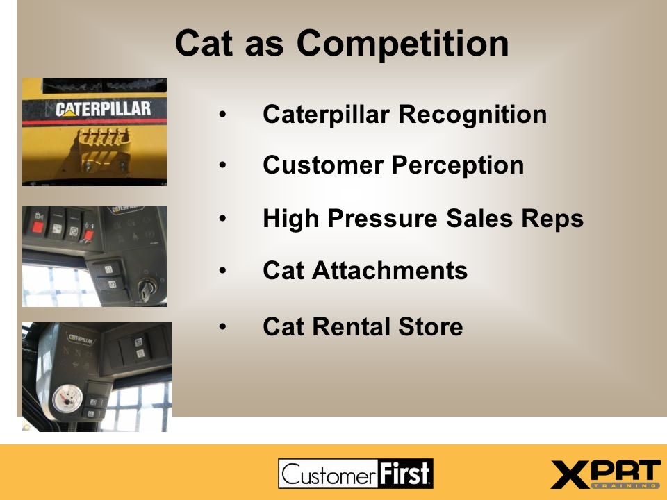 Caterpillar Recognition Customer Perception High Pressure Sales Reps Cat Attachments Cat Rental Store Cat as Competition