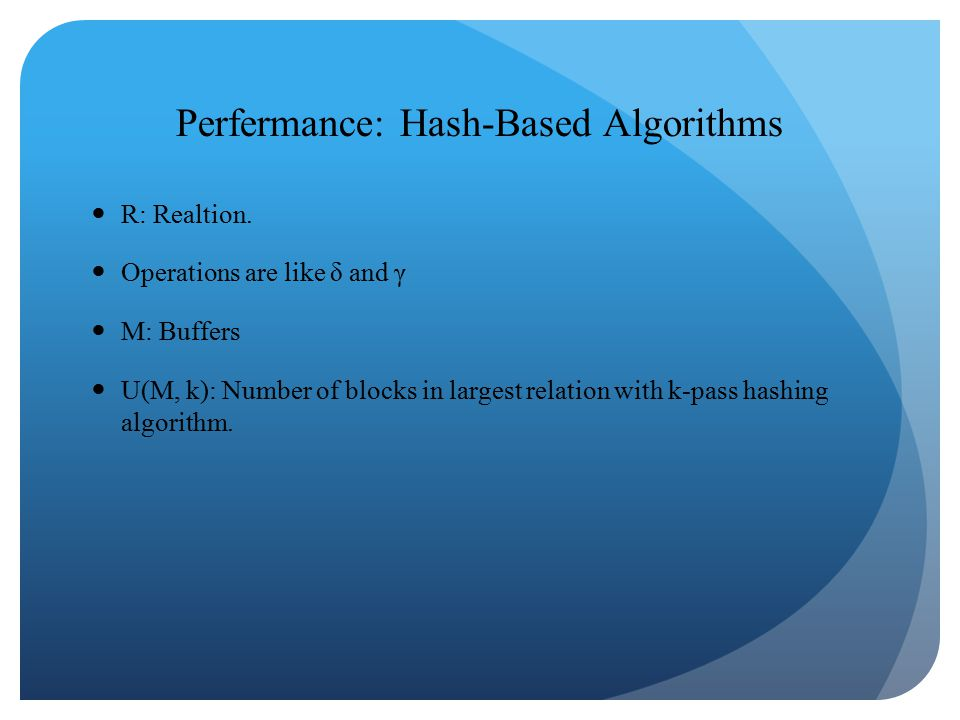 Perfermance: Hash-Based Algorithms R: Realtion. Operations are like δ and γ M: Buffers U(M, k): Number of blocks in largest relation with k-pass hashi