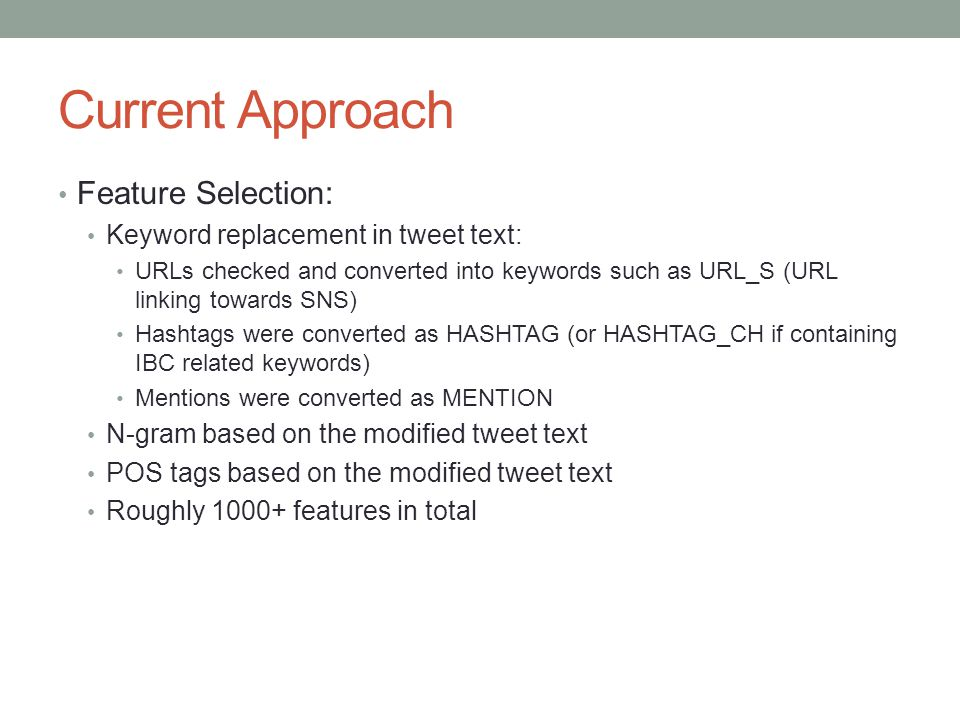 Current Approach Feature Selection: Keyword replacement in tweet text: URLs checked and converted into keywords such as URL_S (URL linking towards SNS