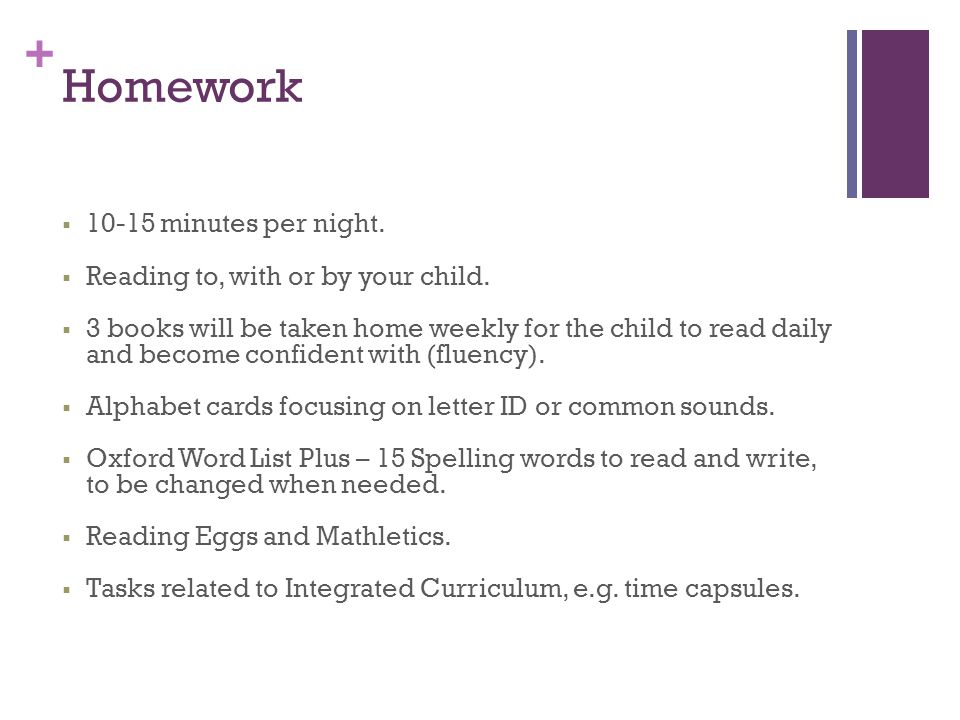+ Homework  10-15 minutes per night. Reading to, with or by your child.