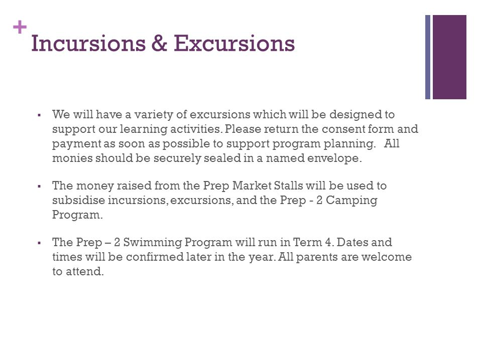 + Incursions & Excursions  We will have a variety of excursions which will be designed to support our learning activities.