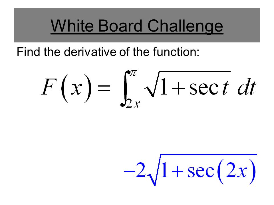White Board Challenge Find the derivative of the function: