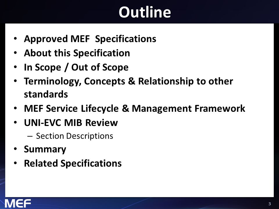 33 Outline Approved MEF Specifications About this Specification In Scope / Out of Scope Terminology, Concepts & Relationship to other standards MEF Se