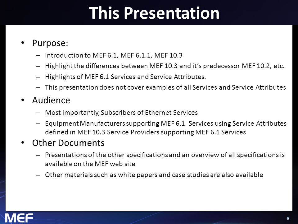 88 This Presentation Purpose: – Introduction to MEF 6.1, MEF 6.1.1, MEF 10.3 – Highlight the differences between MEF 10.3 and it's predecessor MEF 10.