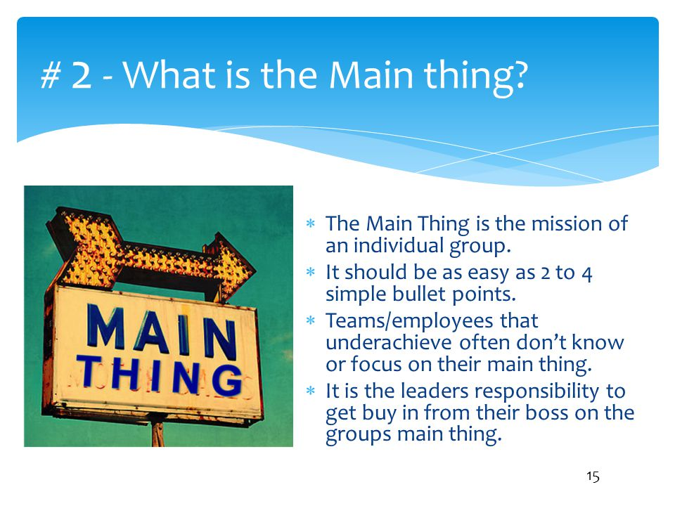# 2 - What is the Main thing?  The Main Thing is the mission of an individual group.  It should be as easy as 2 to 4 simple bullet points.  Teams/e