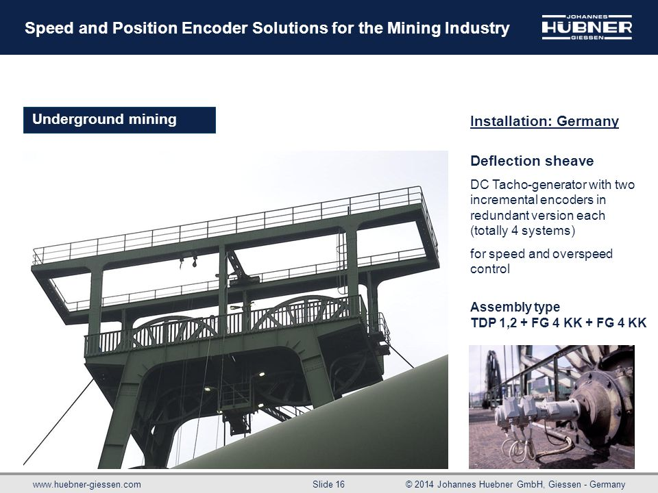 www.huebner-giessen.com© 2014 Johannes Huebner GmbH, Giessen - Germany Slide 16 Speed and Position Encoder Solutions for the Mining Industry Undergrou