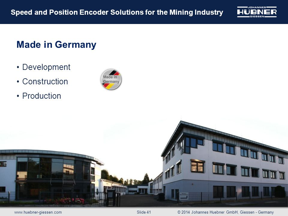 www.huebner-giessen.com© 2014 Johannes Huebner GmbH, Giessen - Germany Slide 41 Speed and Position Encoder Solutions for the Mining Industry Made in G