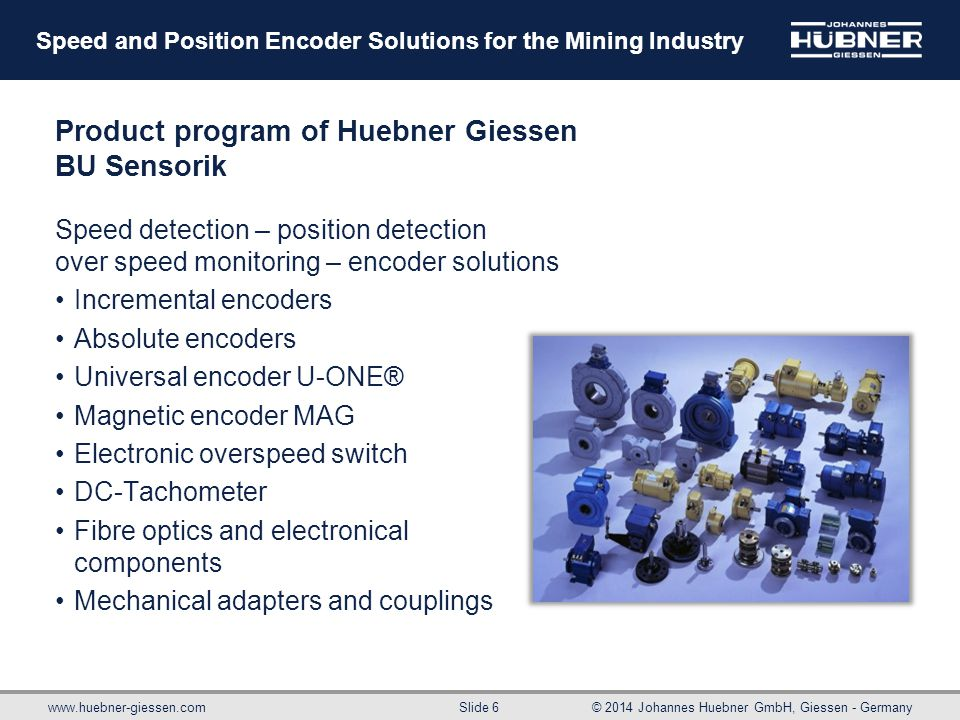 www.huebner-giessen.com© 2014 Johannes Huebner GmbH, Giessen - Germany Slide 6 Speed and Position Encoder Solutions for the Mining Industry Product pr