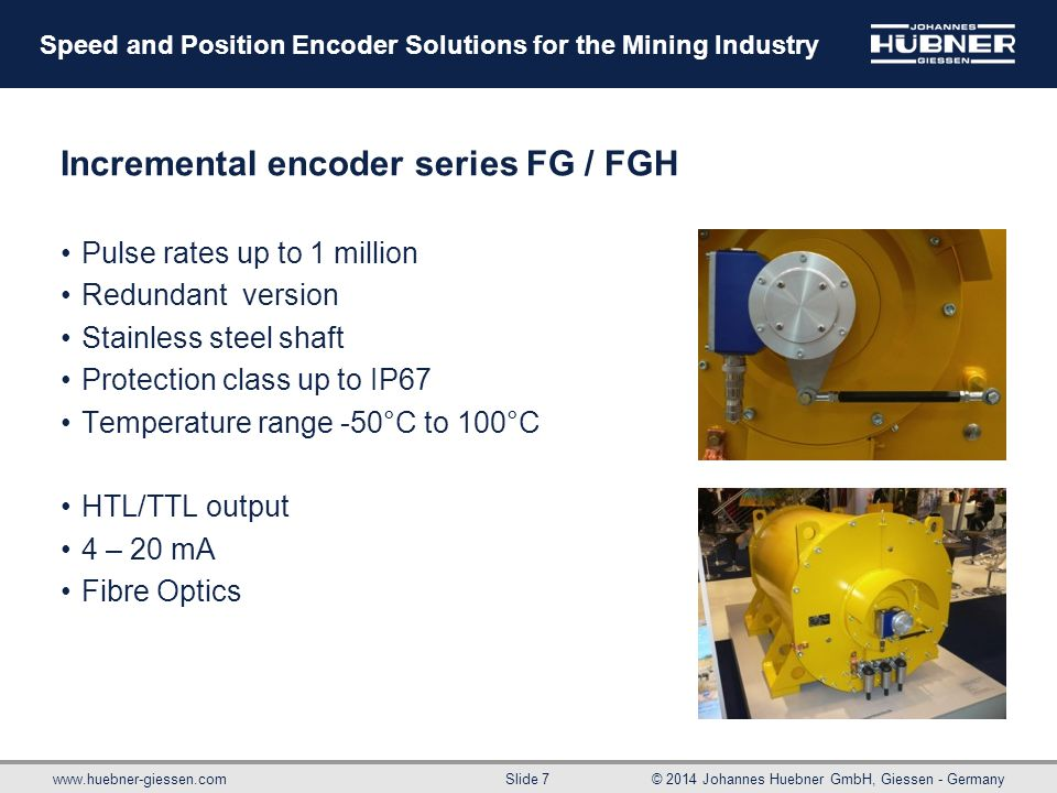 www.huebner-giessen.com© 2014 Johannes Huebner GmbH, Giessen - Germany Slide 7 Speed and Position Encoder Solutions for the Mining Industry Incrementa