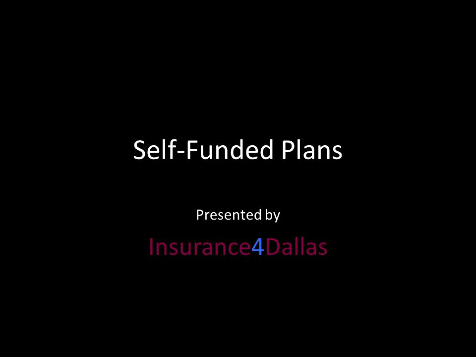 Self-Funded Plans Presented by Insurance4Dallas