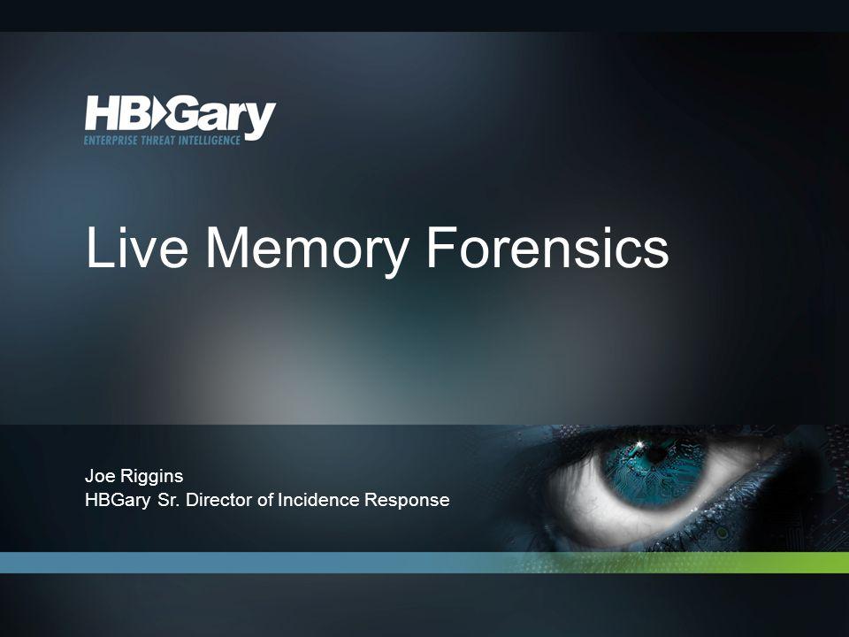 Live Memory Forensics Joe Riggins HBGary Sr. Director of Incidence Response