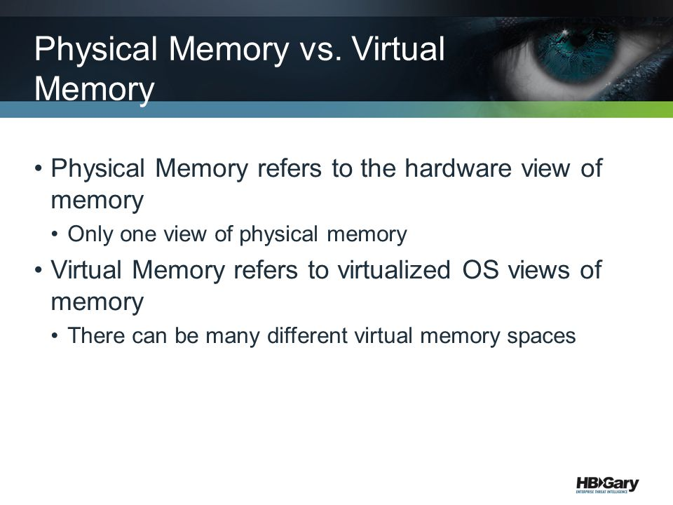 Physical Memory refers to the hardware view of memory Only one view of physical memory Virtual Memory refers to virtualized OS views of memory There can be many different virtual memory spaces Physical Memory vs.