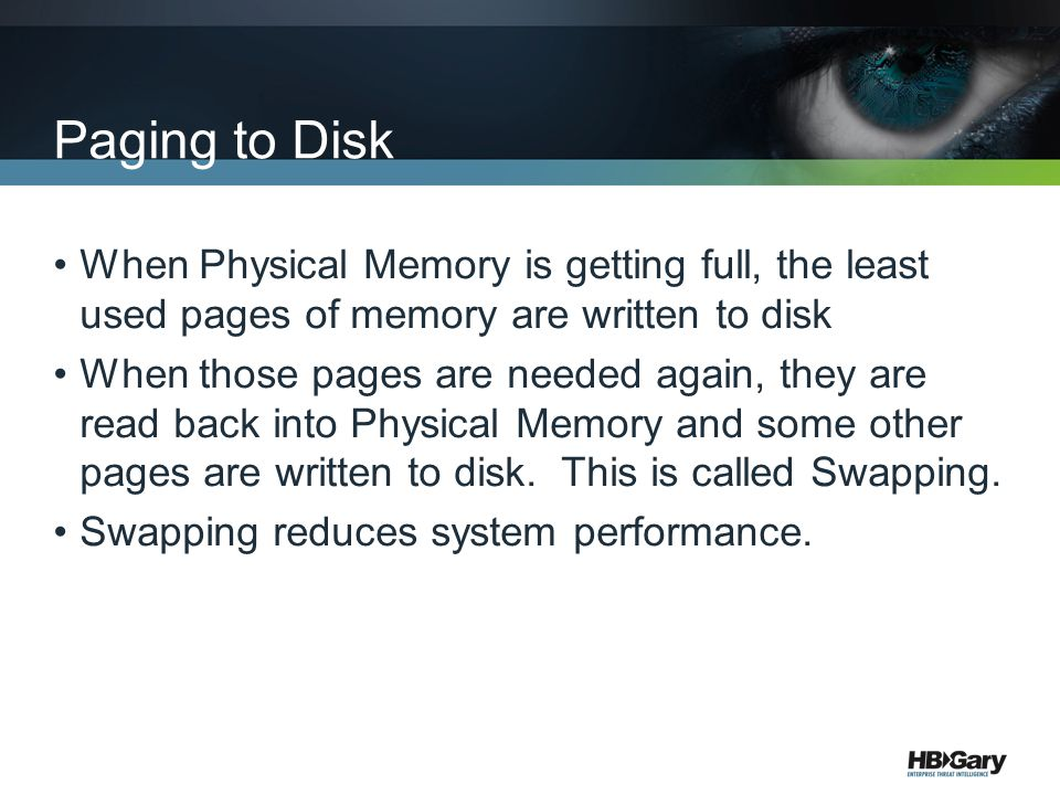 Paging to Disk When Physical Memory is getting full, the least used pages of memory are written to disk When those pages are needed again, they are re