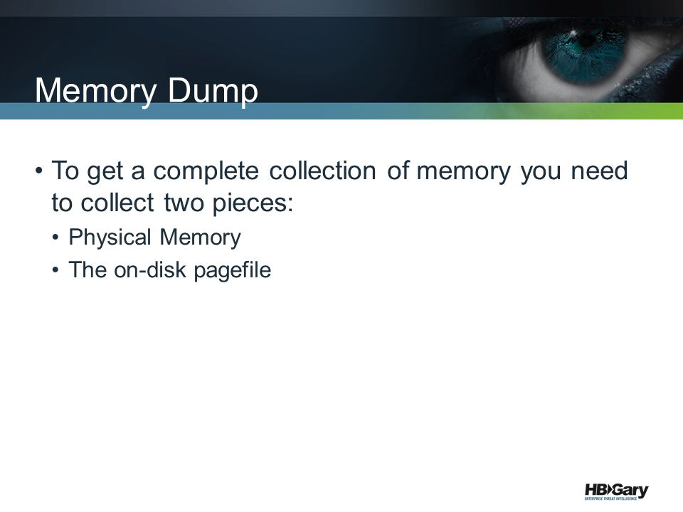 Memory Dump To get a complete collection of memory you need to collect two pieces: Physical Memory The on-disk pagefile