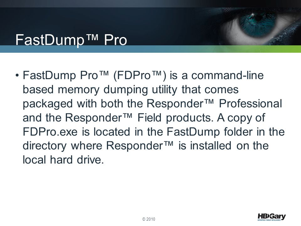 FastDump Pro™ (FDPro™) is a command-line based memory dumping utility that comes packaged with both the Responder™ Professional and the Responder™ Field products.